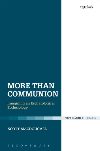 More Than Communion - Imagining an Eschatological Ecclesiology ebook by Scott   MacDougall