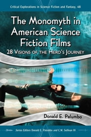 The Monomyth in American Science Fiction Films - 28 Visions of the Hero's Journey ebook by Donald E. Palumbo,Donald E. Palumbo,C.W. Sullivan III
