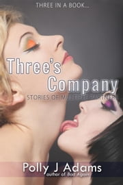 Three's Company: Three Stories of Multiple Partners - Three in a Book, #2 ebook by Polly J Adams