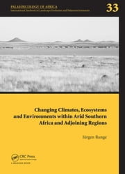 Changing Climates, Ecosystems and Environments within Arid Southern Africa and Adjoining Regions: Palaeoecology of Africa 33 ebook by Runge, Juergen