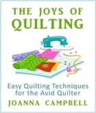 The Joys of Quilting ebook by Joanna Campbell