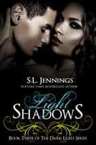 Light Shadows ebook by S.L. Jennings