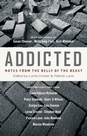Addicted - Notes from the Belly of the Beast ebook by Lorna Crozier,Patrick Lane