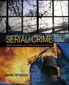 Serial Crime ebook by Wayne Petherick,Wayne Petherick