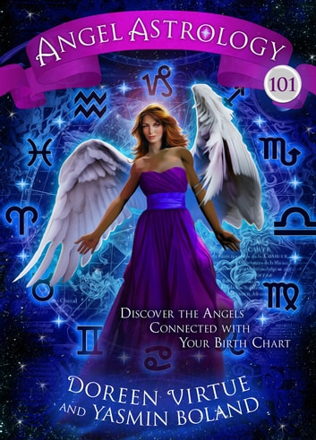 Angel Astrology 101 - Discover the Angels Connected with Your Birth Chart ebook by Doreen Virtue,Yasmin Boland