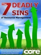The 7 Deadly Sins of Resource Management: How to Find and Fix Costly Drains on Your Business and Create a Change-Ready Organization ebook by Bruce Hunter