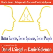 Better Parents, Better Spouses, Better People ebook by Daniel J Siegel,Daniel Goleman