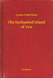The Enchanted Island of Yew ebook by Lyman Frank Baum