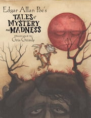 Edgar Allan Poe's Tales of Mystery and Madness ebook by Edgar Allan Poe,Gris Grimly