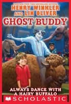 Ghost Buddy #4: Always Dance with a Hairy Buffalo ebook by Lin Oliver, Henry Winkler