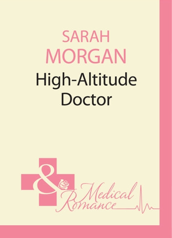 High-Altitude Doctor (Mills & Boon M&B) (24/7, Book 10) ebook by Sarah Morgan