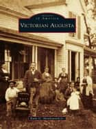 Victorian Augusta ebook by Earle G. Shettleworth Jr.