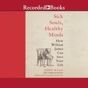 Sick Souls, Healthy Minds - How William James Can Save Your Life audiobook by John Kaag