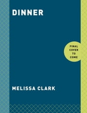 Dinner - Changing the Game ebook by Melissa Clark,Eric Wolfinger