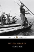 The Marsh Arabs ebook by Wilfred Thesiger,Jon Lee Anderson