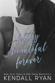 Filthy Beautiful Forever ebook by Kendall Ryan