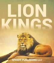 Lion Kings - A Lion Book for Kids ebook by Speedy Publishing