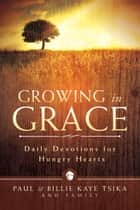 Growing in Grace - Daily Devotions for Hungry Hearts ebook by Paul Tsika, Billie Kaye Tsika