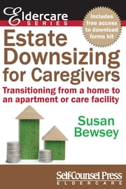 Estate Downsizing for Caregivers - Transitioning from a home to an apartment or care facility ebook by Susan Bewsey