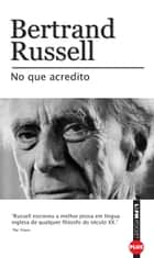 No que acredito ebook by Bertrand Russel, André de Godoy Vieira