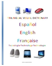 Trilingual Visual Dictionary. Technology in Spanish, English and French ebook by Jose Remigio Gomis Fuentes Sr