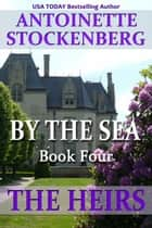 BY THE SEA, Book Four: THE HEIRS ebook by Antoinette Stockenberg
