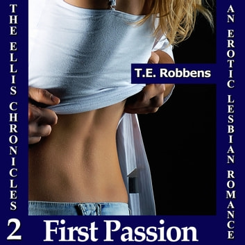 First Passion: An Erotic Lesbian Romance (The Ellis Chronicles - Book 2) audiobook by T.E. Robbens