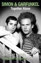 Simon & Garfunkel - Together Alone ebook by Spencer Leigh
