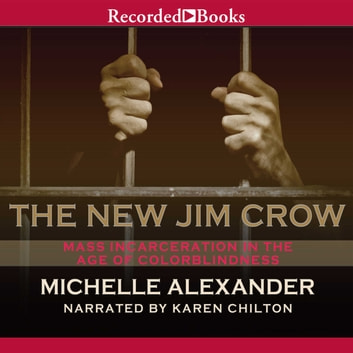 The New Jim Crow - Mass Incarceration in the Age of Colorblindness audiolibro by Michelle Alexander