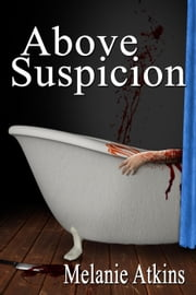 Above Suspicion - New Orleans Trilogy, #2 ebook by Melanie Atkins