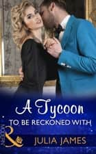 A Tycoon To Be Reckoned With (Mills & Boon Modern) 電子書籍 by Julia James