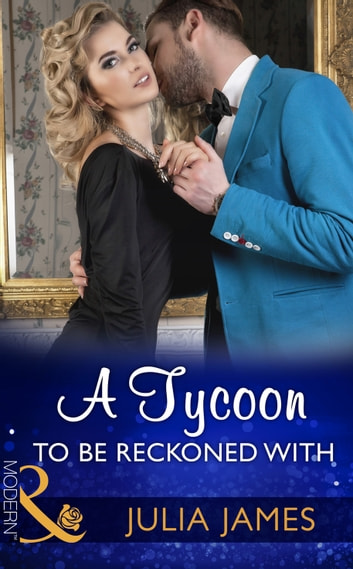 A Tycoon To Be Reckoned With (Mills & Boon Modern) ebook by Julia James