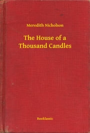 The House of a Thousand Candles ebook by Meredith Nicholson
