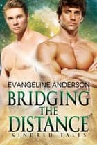 Bridging the Distance...Book 6 in the Kindred Tales Series ebook by Evangeline Anderson