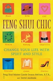 Feng Shui Chic - Change Your Life With Spirit and Style ebook by Carole Meltzer,David Andrusia