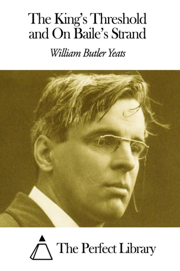 The King's Threshold and On Baile's Strand ebook by William Butler Yeats