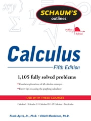 Schaum's Outline of Calculus, 5ed : Schaum's Outline of Calc, 5ed: Schaum's Outline of Calc, 5ed - Schaum's Outline of Calc, 5ed ebook by Frank Ayres,Elliott Mendelson