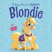 Palace Pets: Blondie: A Regal Pony for Rapunzel ebook by Disney Book Group