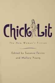 Chick Lit - The New Woman's Fiction ebook by Suzanne Ferriss,Mallory Young