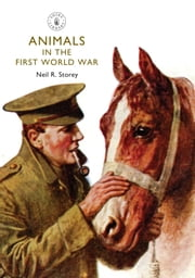Animals in the First World War ebook by Neil R. Storey