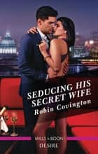 Seducing His Secret Wife ebook by Robin Covington