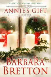 Annie's Gift - Rocky Hill Romance, #5 ebook by Barbara Bretton
