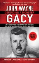 John Wayne Gacy - Defending a Monster ebook by Sam L. Amirante, Danny Broderick