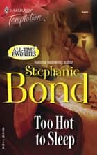 Too Hot to Sleep (Mills & Boon Temptation) ebook by Stephanie Bond