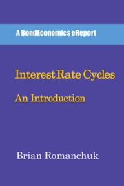 Interest Rate Cycles: An Introduction ebook by Brian Romanchuk
