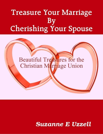 Treasure Your Marriage By Cherishing Your Spouse ebook by Suzanne Uzzell