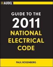 Audel Guide to the 2011 National Electrical Code - All New Edition ebook by Paul Rosenberg