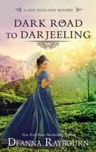 Dark Road to Darjeeling ebook by Deanna Raybourn