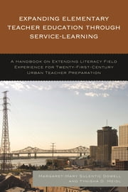 Expanding Elementary Teacher Education through Service-Learning - A Handbook on Extending Literacy Field Experience for 21st Century Urban Teacher Preparation ebook by Margaret-Mary Sulentic Dowell,Tynisha D. Meidl