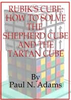 Rubik's Cube: How to Solve the Shepherd Cube and Tartan Cube ebook by Paul Adams